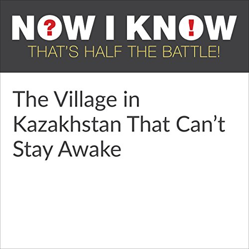 The Village in Kazakhstan That Can't Stay Awake audiobook cover art