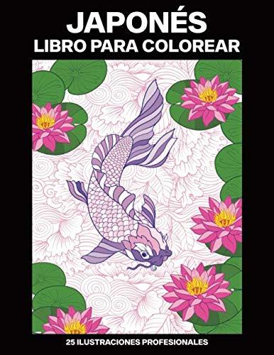 Japonés Libro para Colorear: Libro para Colorear para Adultos ofrece dibujos increíbles Japonés, 25 ilustraciones profesionales para aliviar el estrés y relajarse (Japonés Paginas para Colorear)