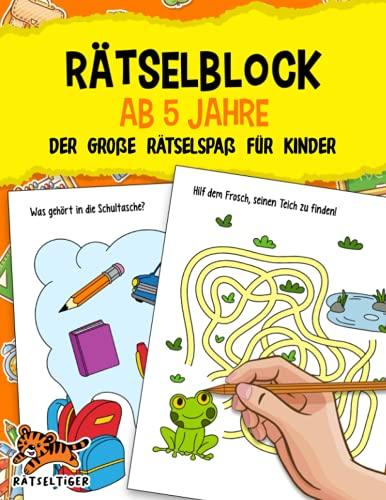 Rätselblock ab 5 Jahre: Der große Rätselspaß für Kinder - Labyrinthe, Fehler suchen, Vorschulübungen, Logisches Denken und vieles mehr! - Das große A4 Rätselbuch für Mädchen und Jungen