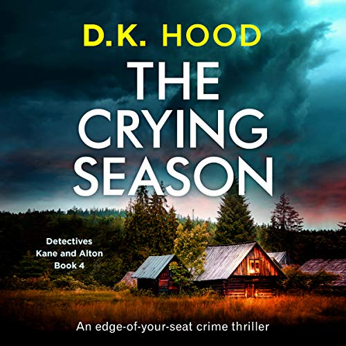The Crying Season: An edge of your seat crime thriller     Detectives Kane and Alton, Book 4              By:                                                                                                                                 D.K. Hood                               Narrated by:                                                                                                                                 Patricia Rodriguez                      Length: 8 hrs and 36 mins     6 ratings     Overall 4.2