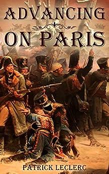 Advancing on Paris (The Immortal Vagabond Healer -Short Historical Adventures Book 1) by [Patrick LeClerc]