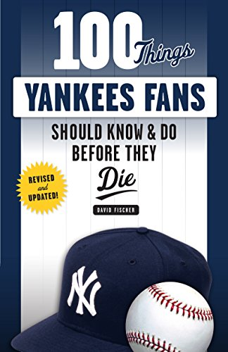 100 Things Yankees Fans Should Know & Do Before They Die (100 Things...Fans Should Know) (English Edition)
