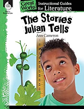 The Stories Julian Tells  An Instructional Guide for Literature - Novel Study Guide for Elementary School Literature with Close Reading and Writing Activities  Great Works Classroom Resource