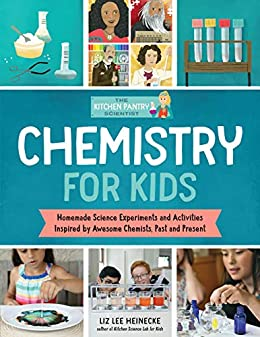 Amazon Com The Kitchen Pantry Scientist Chemistry For Kids Homemade Science Experiments And Activities Inspired By Awesome Chemists Past And Present The Kitchen Pantry Scientist S Guides Ebook Heinecke Liz Lee Kindle Store