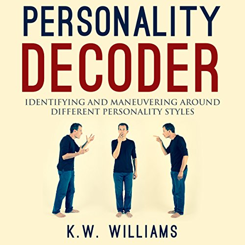 Personality Decoder: Identifying and Maneuvering Around Different Personality Styles cover art