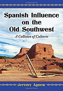 Spanish Influence on the Old Southwest: A Collision of Cultures