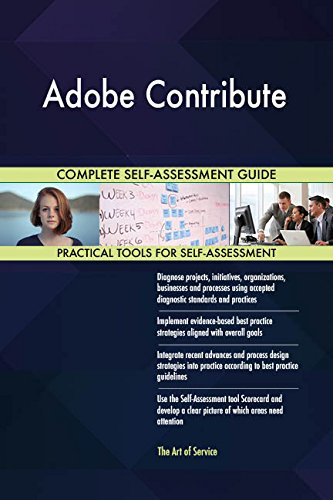 Adobe Contribute All-Inclusive Self-Assessment - More than 700 Success Criteria, Instant Visual Insights, Comprehensive Spreadsheet Dashboard, Auto-Prioritized for Quick Results
