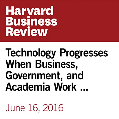 Technology Progresses When Business, Government, and Academia Work Together copertina