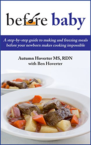 Book: Before Baby - A step-by-step guide to making and freezing meals before your newborn makes cooking impossible by Autumn Hoverter with Ben Hoverter