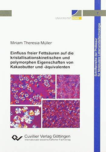 Einfluss freier Fettsäuren auf die kristallisationskinetischen und polymorphen Eigenschaften von Kakaobutter und - äquivalenten (Schriftenreihe der Professur für Molekulare Lebensmitteltechnologie)