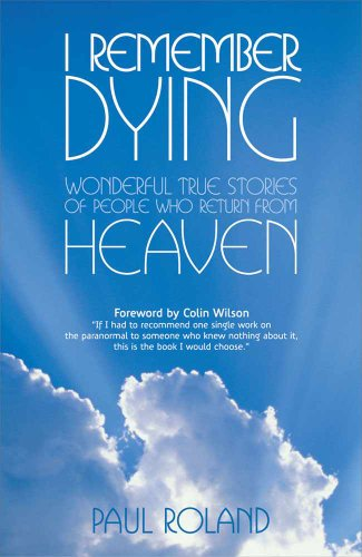 I Remember Dying: Remarkable True Stories of People Who Return from Heaven
