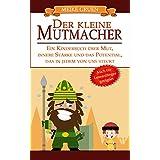 Der kleine Mutmacher: Ein Kinderbuch über Mut, innere Stärke und das Potential, das in jedem von uns steckt -auch für Leseanfänger geeignet- Ein Buch für ... im Alter von 8 - 12 Jahren (German Edition)