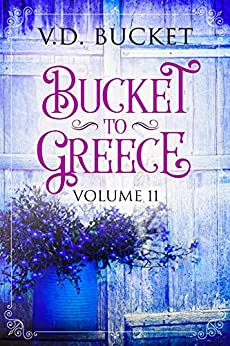 Bucket To Greece Volume 11: A Comical Living Abroad Adventure by [V.D. Bucket]