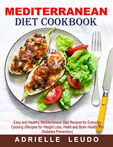 Mediterranean Diet Cookbook: Easy and Healthy Mediterranean Diet Recipes for Everyday Cooking (Recipes for Weight Loss, Heart and Brain Health and Diabetes Prevention) (English Edition)