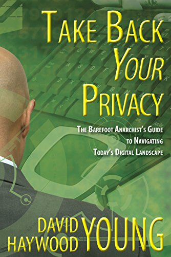 Take Back Your Privacy: The Barefoot Anarchist's Guide to Navigating Today's Digital Landscape (English Edition)