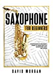 Saxophone For Beginners: Comprehensive Beginner's Guide to Learn and Play Saxophone Music and Songs