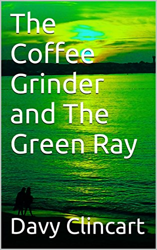 The Coffee Grinder and The Green Ray