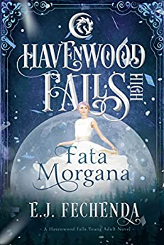 Fata Morgana (Havenwood Falls High Book 8) by [E.J. Fechenda, Havenwood Falls Collective, Kristie Cook, Liz Ferry]