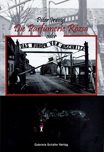 Die Parfümerie Rózsa oder Das Wunder von Auschwitz