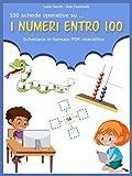 I numeri entro 100: Schedario in formato PDF interattivo (100 schede operative su... Vol. 1) (Italian Edition)