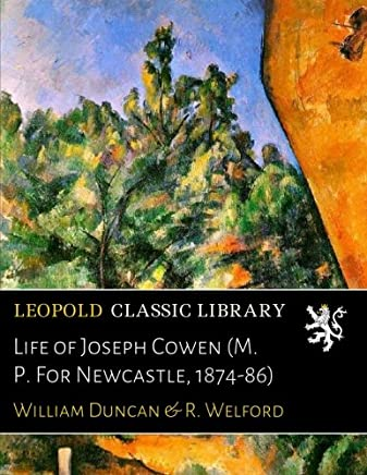 Life of Joseph Cowen (M. P. For Newcastle, 1874-86)