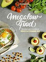 Megalow Food - Recettes gourmandes à indice glycémique bas d'Ella Hagege