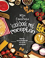 Mijn favoriete kookboek met recepten: blanco receptenboek om in te schrijven; Verander uw oude notities in een uniek werk! Geweldig cadeau-idee voor kookliefhebbers