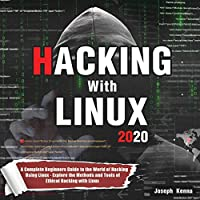 Hacking With Linux 2020: A Complete Beginners Guide to the World of Hacking Using Linux - Explore the Methods and Tools of Ethical Hacking with Linux