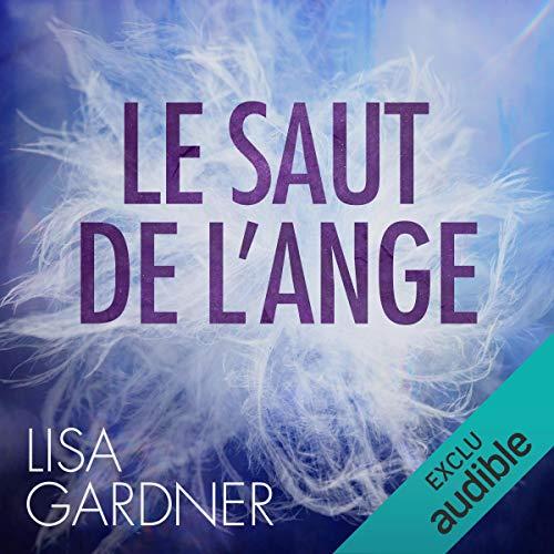 Le saut de l'ange     Tessa Leoni 3              De :                                                                                                                                 Lisa Gardner                               Lu par :                                                                                                                                 Bénédicte Charton                      Durée : 12 h et 58 min     95 notations     Global 4,2