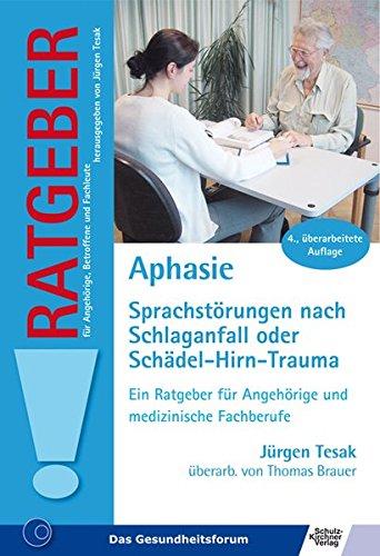 Aphasie: Sprachstörung nach Schlaganfall oder Schädel-Hirn-Trauma (Ratgeber für Angehörige, Betroffene und Fachleute)