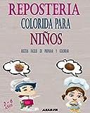 Repostería Colorida Para Niños: Recetas fáciles de preparar y colorear 2-6 años