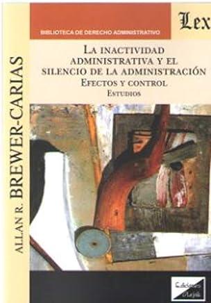 LA INACTIVIDAD ADMINISTRATIVA Y EL SILENCIO DE LA ADMINISTRACIÓN. EFECTOS Y CONTROL Estudios