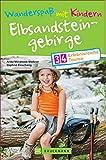 Bruckmann Wanderführer: Wanderspaß mit Kindern Elbsandsteingebirge. 34 erlebnisreiche Wandertouren für die ganze Familie. NEU 2020.