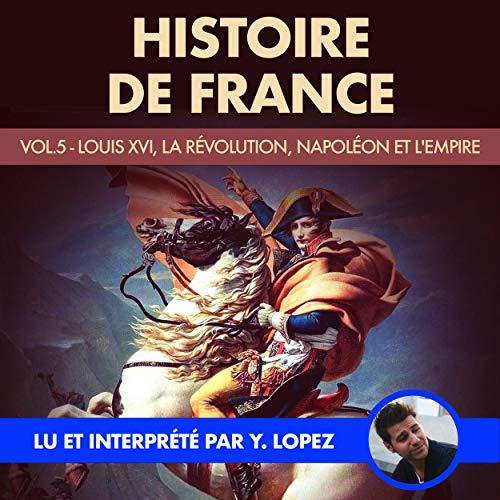 Louis XVI, la Révolution, Napoléon et l'Empire cover art