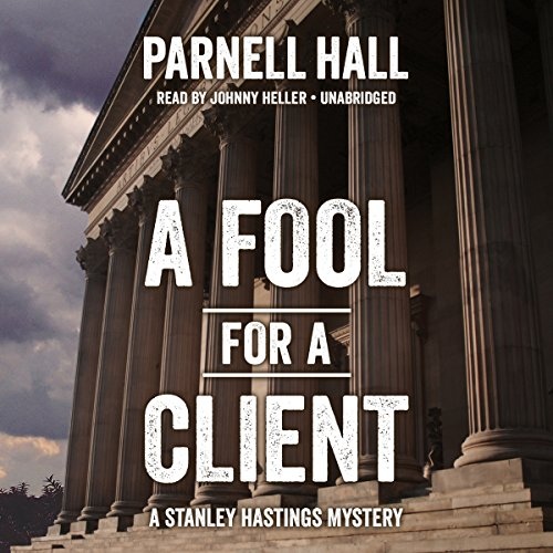 A Fool for a Client     The Stanley Hastings Mysteries, Book 20              De :                                                                                                                                 Parnell Hall                               Lu par :                                                                                                                                 Johnny Heller                      Durée : 5 h et 15 min     Pas de notations     Global 0,0