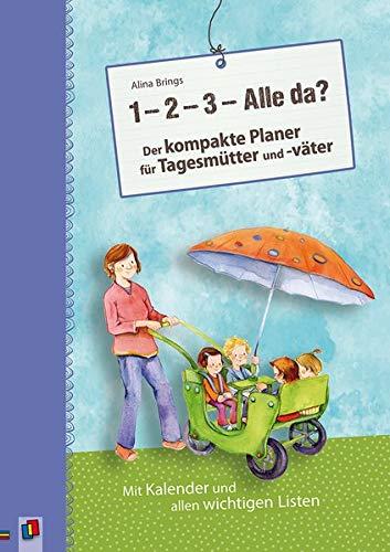 """""""1, 2, 3 - Alle da?"""" Der kompakte Planer für Tagesmütter und -väter (Aktualisierte Neuauflage): Mit Kalender und allen wichtigen Listen"""