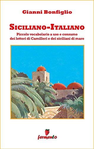 Siciliano-Italiano - Piccolo vocabolario a uso e consumo dei lettori di Camilleri e dei siciliani di mare (Emozioni senza tempo Vol. 283)