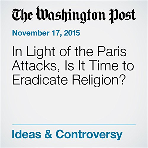 In Light of the Paris Attacks, Is It Time to Eradicate Religion? cover art
