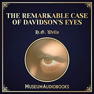 The Remarkable Case of Davidson's Eyes                   By:                                                                                                                                 H.G. Wells                               Narrated by:                                                                                                                                 Ellis Freeman                      Length: 24 mins     Not rated yet     Overall 0.0