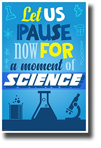 Let Us Pause Now for a Moment of Science - NEW Funny Science & Technology Classroom Poster