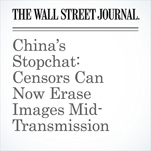 China's Stopchat: Censors Can Now Erase Images Mid-Transmission copertina