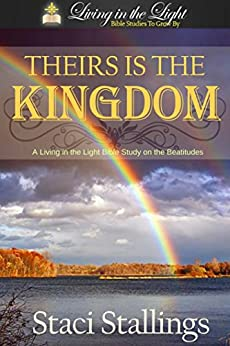 Theirs is the Kingdom: A Living in the Light Bible Study on the Beatitudes by [Staci Stallings]