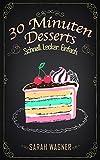 30 Minuten Desserts: 100 süße Dessert-Rezepte. Schnell. Lecker. Einfach.