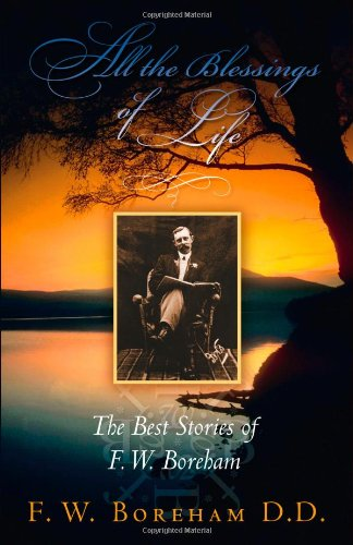 All the Blessings of Life: The Best Stories of F. W. Boreham (Revised)