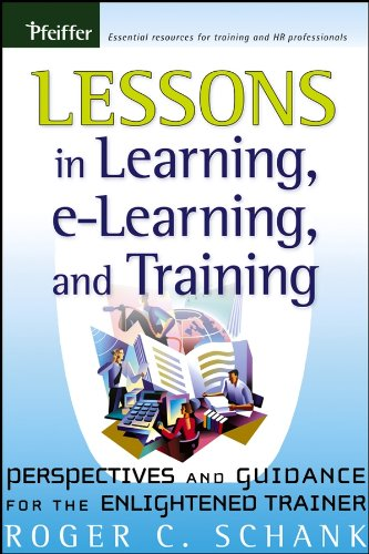Schank, R: Lessons in Learning, e-Learning, and Training: Perspectives and Guidance for the Enlightened Trainer