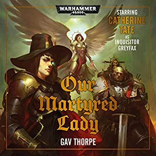 Our Martyred Lady     Warhammer 40,000              Written by:                                                                                                                                 Gav Thorpe                               Narrated by:                                                                                                                                 Cliff Chapman,                                                                                        Steve Conlin,                                                                                        Andrew Fettes,                   and others                 Length: 5 hrs and 7 mins     5 ratings     Overall 4.8