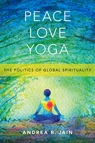 Peace, Love, Yoga: The Politics of Global Spirituality