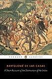 A Short Account of the Destruction of the Indies (Penguin Classics) - Bartolome Las Casas