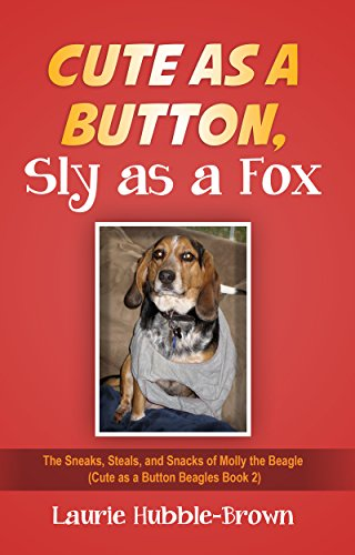 Cute as a Button, Sly as a Fox: The Sneaks, Steals, and Snacks of Molly the Beagle (Cute as a Button Beagles Book 2) (English Edition)