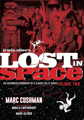 Irwin Allen's Lost in Space: The Authorized Biography of a Classic Sci-Fi Series, Volume 2